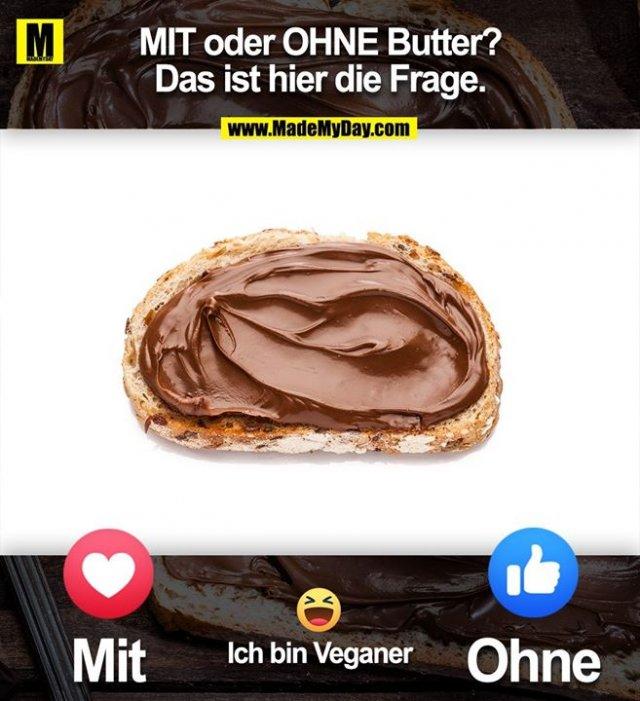 MIT oder OHNE Butter?<br /> Das ist hier die Frage.<br /> Mit<br /> Ohne<br /> Ich bin Veganer