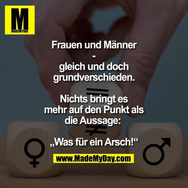 """Frauen und Männer - gleich und doch grundverschieden.<br /> <br /> Nichts bringt es mehr auf den Punkt als die Aussage: <br /> <br /> """"Was für ein Arsch!"""""""