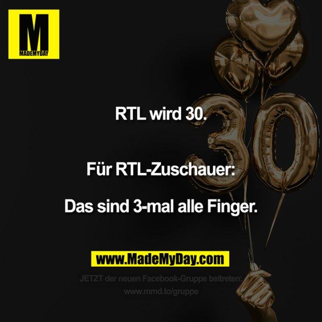 RTL wird 30.<br /> <br /> Für RTL-Zuschauer:<br /> Das sind 3-mal alle Finger.