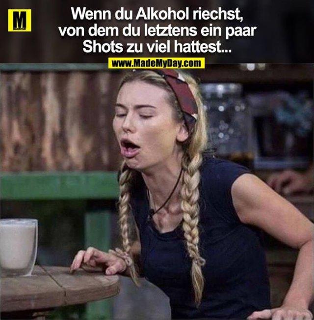 Wenn du Alkohol riechst, von dem du letztens ein paar Shots zu viel hattest...