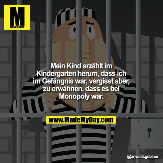 Mein Kind erzählt im Kindergarten herum, dass ich im Gefängnis war, vergisst aber, zu erwähnen, dass es bei Monopoly war.