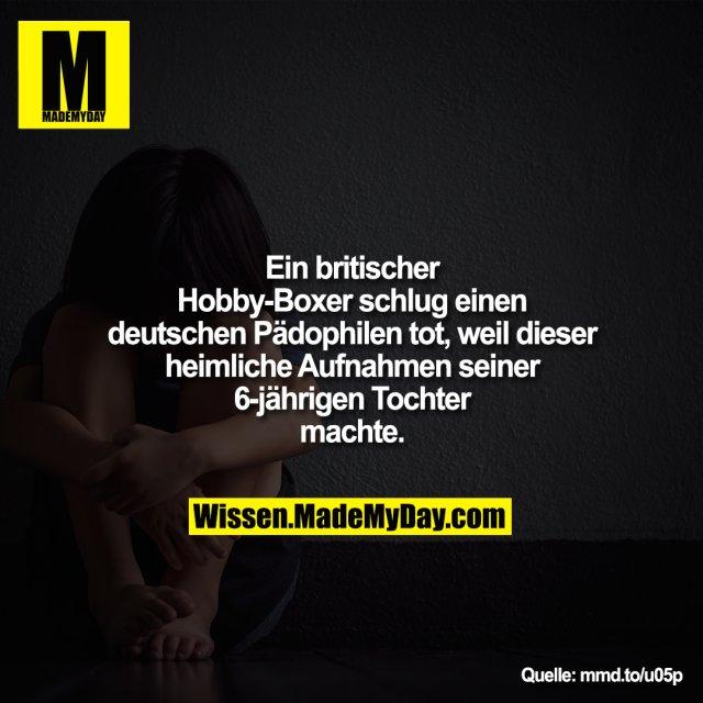 Ein britischer Hobby-Boxer schlug<br /> einen deutschen Pädophilen tot, weil<br /> er heimliche Aufnahmen seiner<br /> 6-jährigen Tochter machte.<br /> <br /> mmd.to/u05p