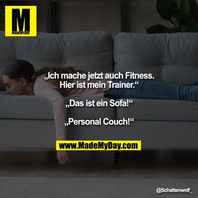 """""""Ich mache jetzt auch Fitness.""""<br /> """"Hier ist mein Trainer.""""<br /> """"Das ist ein Sofa!""""<br /> """"Personal Couch!"""""""