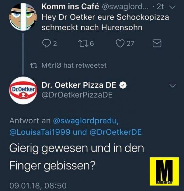 Hey Dr Oekter eure Schokopizza schmeckt nach Hurensohn<br /> Gierig gewesen und in den Finger gebissen?