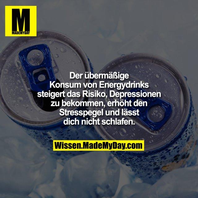 Der übermäßige Konsum von Energydrinks steigert das Risiko, Depressionen zu bekommen,<br /> erhöht den Stresspegel und lässt dich nicht schlafen.