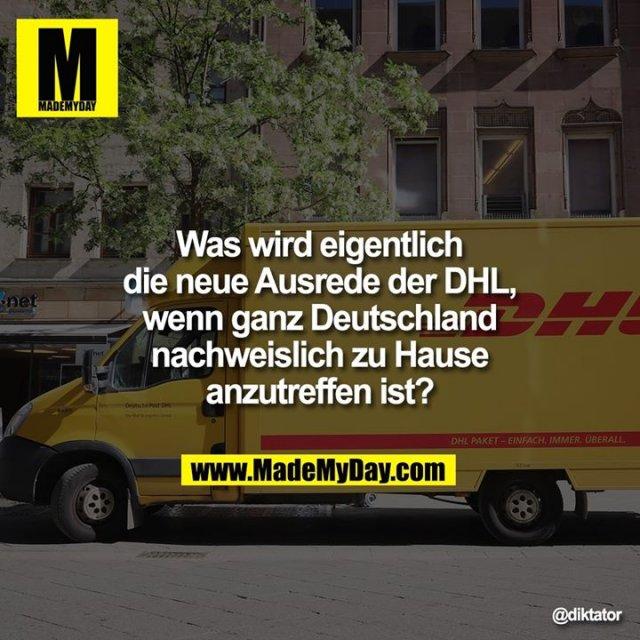 Was wird eigentlich die neue Ausrede der DHL, wenn ganz Deutschland nachweislich zu Hause anzutreffen ist?