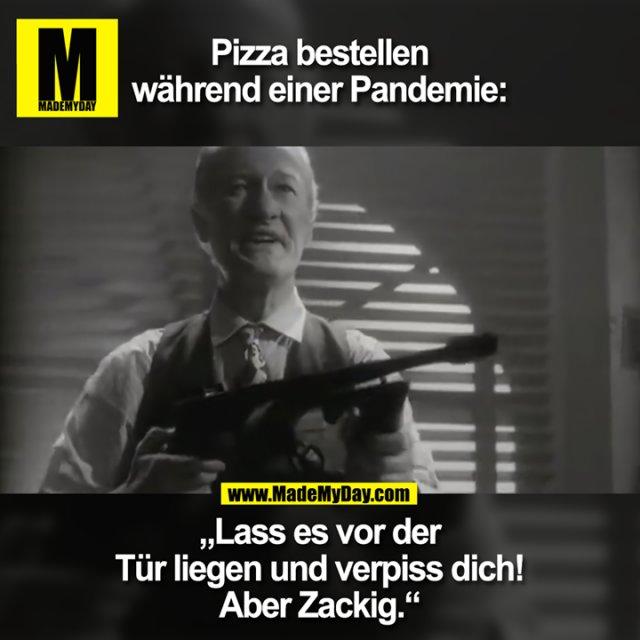 """Pizza bestellen während einer Pandemie:<br /> <br /> """"Lass es vor der Tür liegen und verpiss dich! Aber Zackig."""""""