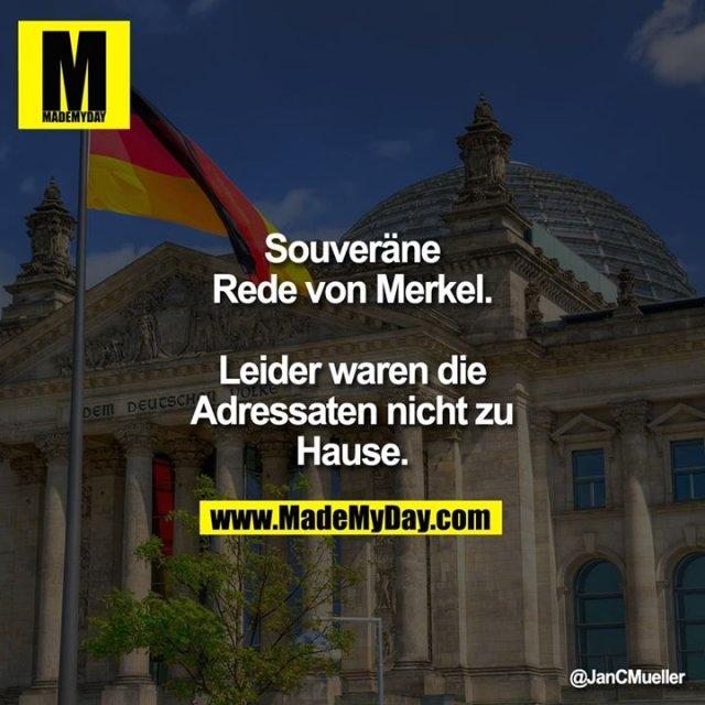 Souveräne Rede von Merkel.<br /> Leider waren die Adressaten nicht zu Hause.