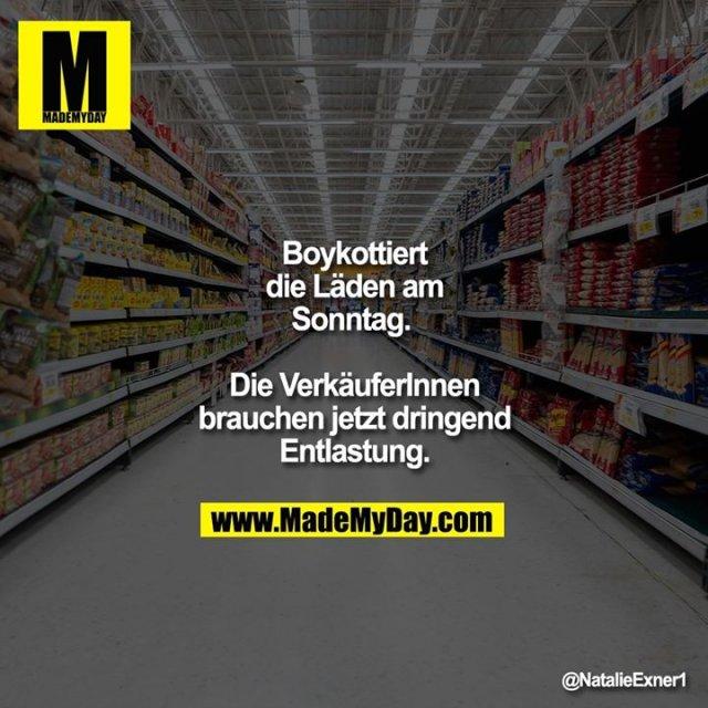 Boykottiert die Läden am Sonntag. <br /> Die VerkäuferInnen brauchen jetzt dringend Entlastung.