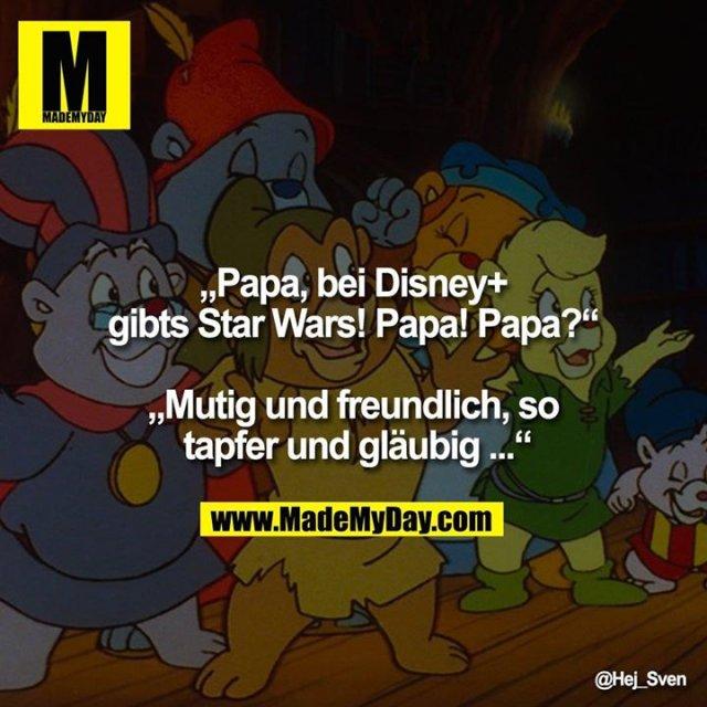 """""""Papa, bei Disney+ gibts Star Wars! Papa! Papa?"""" <br /> <br /> """"Mutig und freundlich, so tapfer und gläubig ..."""""""