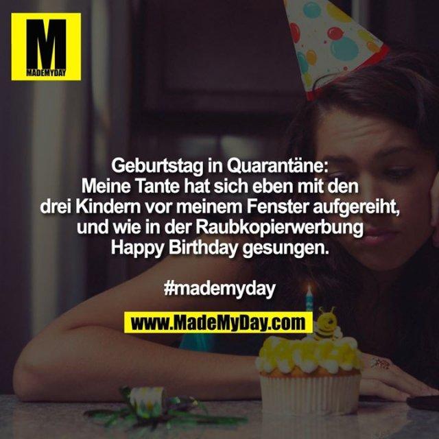 Geburtstag in Quarantäne:<br /> Meine Tante hat sich eben mit den drei Kindern vor meinem Fenster aufgereiht, und wie in der Raubkopierwerbung Happy Birthday gesungen.<br /> <br /> #mademyday