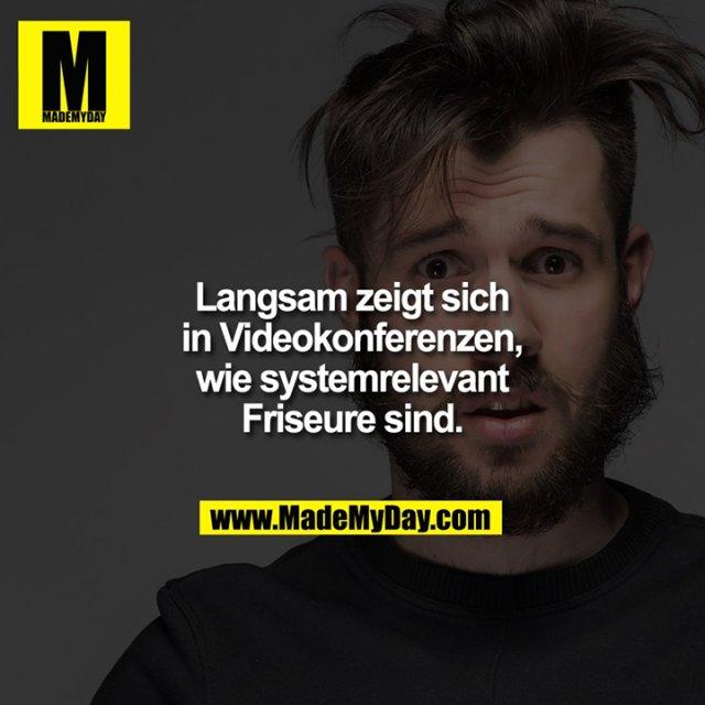 Langsam zeigt sich in Videokonferenzen, wie systemrelevant Friseure sind.