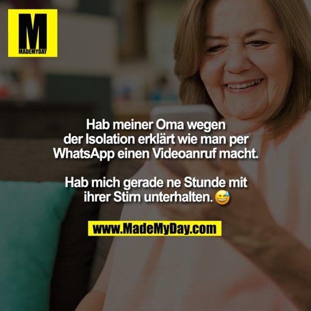 Hab meiner Oma wegen der Isolation erklärt wie man per WhatsApp einen Videoanruf macht. Hab mich gerade ne Stunde mit ihrer Stirn unterhalten. �