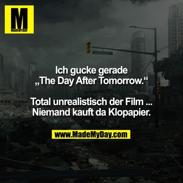 "Ich gucke gerade ""The Day After Tomorrow."" Total unrealistisch der Film ... Niemand kauft da Klopapier."