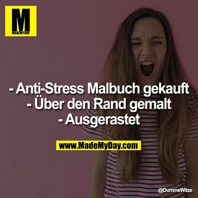 - Anti-Stress Malbuch gekauft<br /> - Über den Rand gemalt<br /> - Ausgerastet