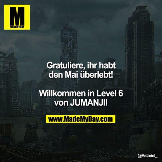 Gratuliere, ihr habt den Mai überlebt!<br /> <br /> Willkommen in Level 6 von JUMANJI!