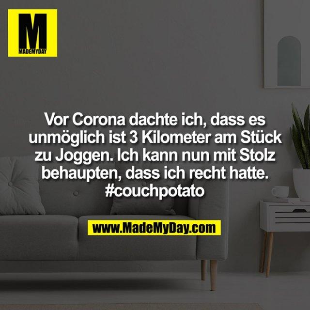 Vor Corona dachte ich, dass es unmöglich ist 3 Kilometer am Stück zu Joggen. Ich kann nun mit Stolz behaupten, dass ich Recht hatte. #couchpotato