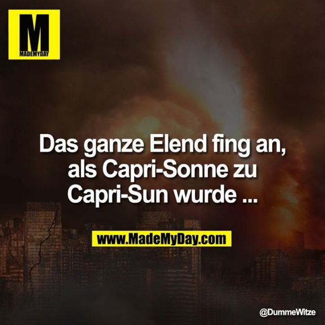 Das ganze Elend fing an als Capri-Sonne zu Capri-Sun wurde ...