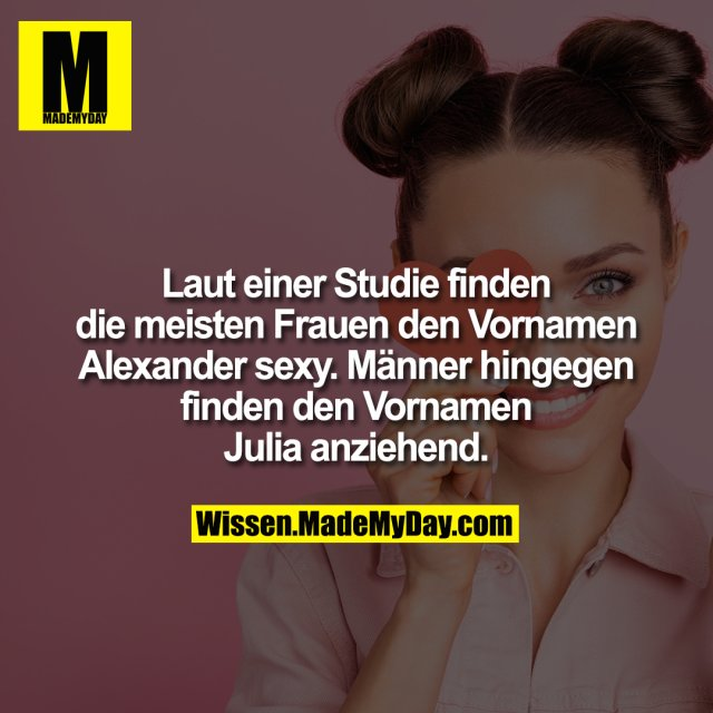 Laut einer Studie finden die meisten Frauen den Vornamen Alexander sexy. Männer hingegen finden den Vornamen Julia anziehend.