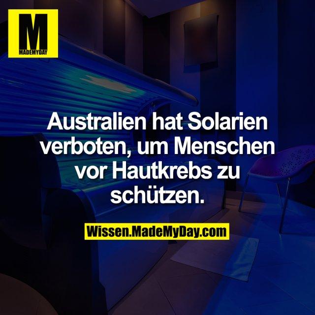 Australien hat Solarien verboten, um Menschen vor Hautkrebs zu schützen.