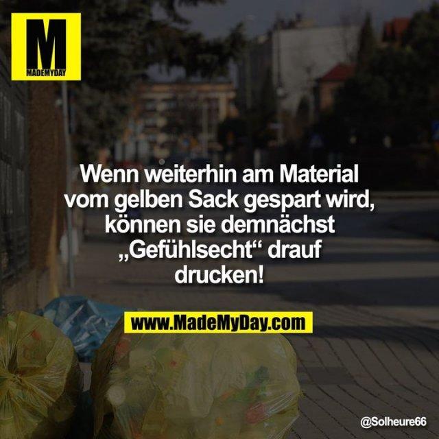 """Wenn weiterhin am Material vom gelben Sack gespart wird, können sie demnächst """"Gefühlsecht"""" drauf drucken!<br /> <br /> """"@Solheure66"""