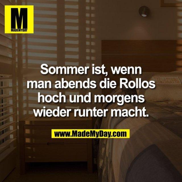 Sommer ist, wenn man abends die Rollos hoch und morgens wieder runter macht.
