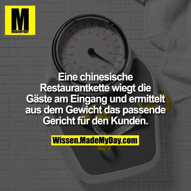 Eine chinesische Restaurantkette wiegt die Gäste am Eingang und ermittelt aus dem Gewicht das passende Gericht für den Kunden.