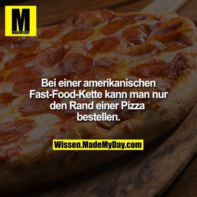 Bei einer amerikanischen Fast-Food-Kette kann man nur den Rand einer Pizza bestellen.