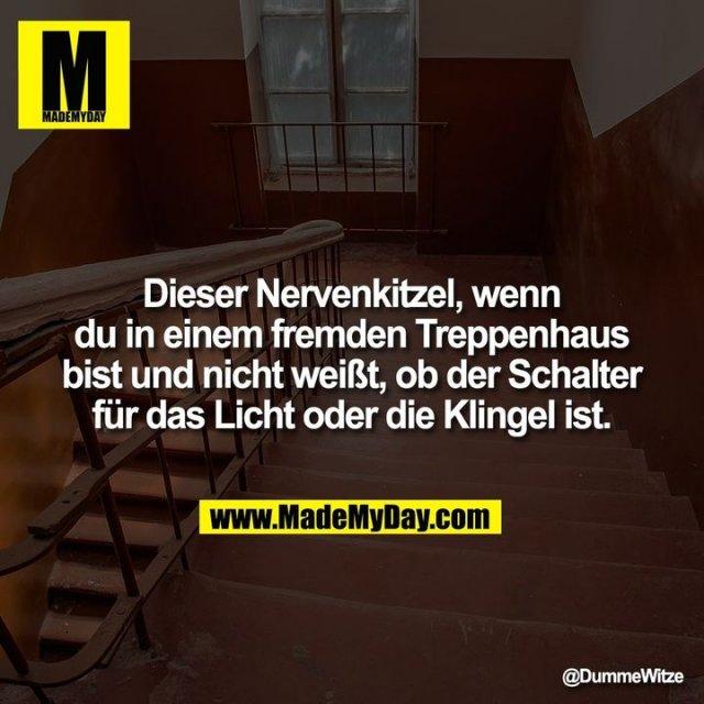 Dieser Nervenkitzel, wenn du in einem fremden Treppenhaus bist und nicht weißt, ob der Schalter für das Licht oder die Klingel ist.