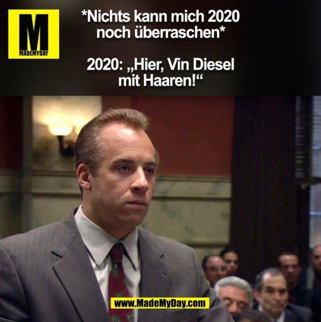 """*Nichts kann mich 2020<br /> noch überraschen*<br /> <br /> 2020: """"Hier, Vin Diesel<br /> mit Haaren!"""" (BILD)"""