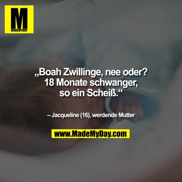 """""""Boah Zwillinge, nee oder? 18 Monate schwanger, so ein Scheiß."""" – Jacqueline (16), werdende Mutter"""