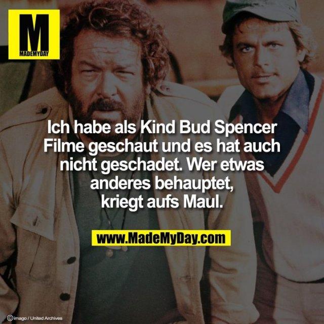 Ich habe als Kind Bud Spencer<br /> Filme geschaut und es hat auch<br /> nicht geschadet. Wer etwas<br /> anderes behauptet,<br /> kriegt aufs Maul.