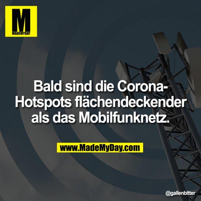 Bald sind die Corona-Hotspots flächendeckender als das Mobilfunknetz.