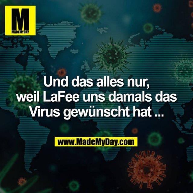 Und das alles nur, weil LaFee uns damals das Virus gewünscht hat ...