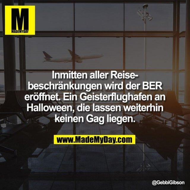 Inmitten aller Reisebeschränkungen wird der BER eröffnet. Ein Geisterflughafen an Halloween, die lassen weiterhin keinen Gag liegen.