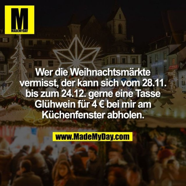 Wer die Weihnachtsmärkte vermisst, der kann sich vom 28.11. bis zum 24.12. gerne eine Tasse Glühwein für 4 € bei mir am Küchenfenster abholen.