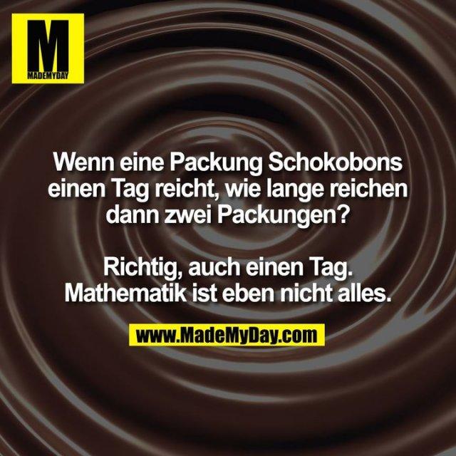 Wenn eine Packung Schokobons einen Tag reicht, wie lange reichen dann zwei Packungen? Richtig, auch einen Tag. Mathematik ist eben nicht alles.