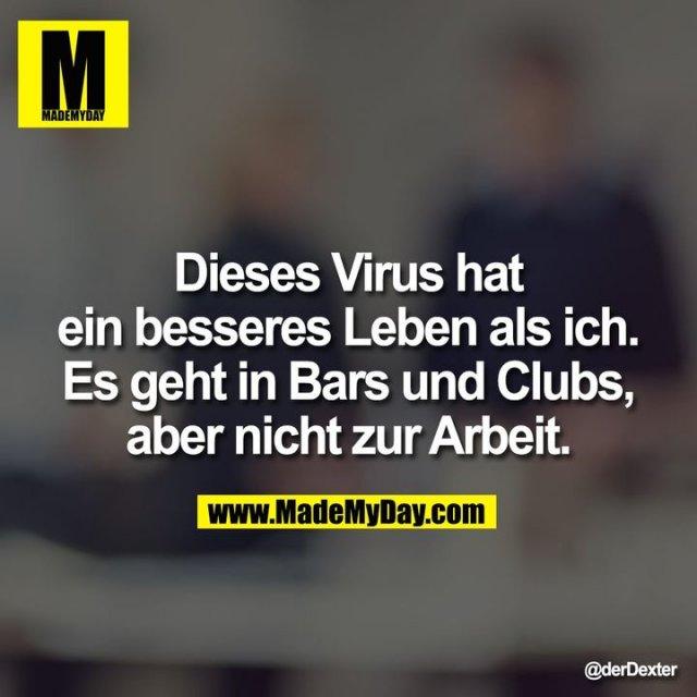 Dieses Virus hat ein besseres Leben als ich. Es geht in Bars und Clubs, aber nicht zur Arbeit.
