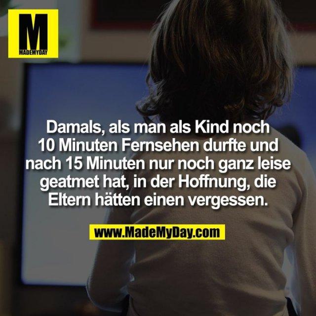 Damals, als man als Kind noch 10 Minuten Fernsehen durfte und nach 15 Minuten nur noch ganz leise geatmet hat, in der Hoffnung, die Eltern hätten einen vergessen.