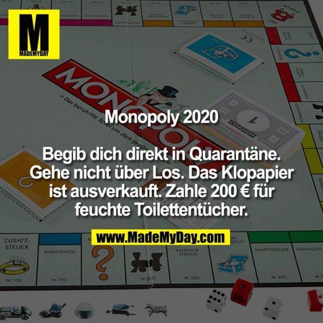 Monopoly 2020. Begib dich direkt in Quarantäne. Gehe nicht über Los. Das Klopapier ist ausverkauft. Zahle 200 € für feuchte Toilettentücher.