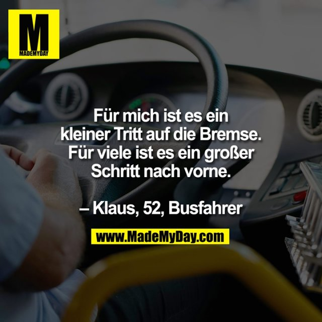 Für mich ist es ein kleiner Tritt auf die Bremse. Für viele ist es ein großer Schritt nach vorne. – Klaus, 52, Busfahrer