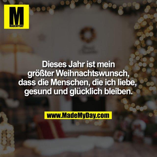 Dieses Jahr ist mein größter Weihnachtswunsch, dass die Menschen, die ich liebe, gesund und glücklich bleiben.