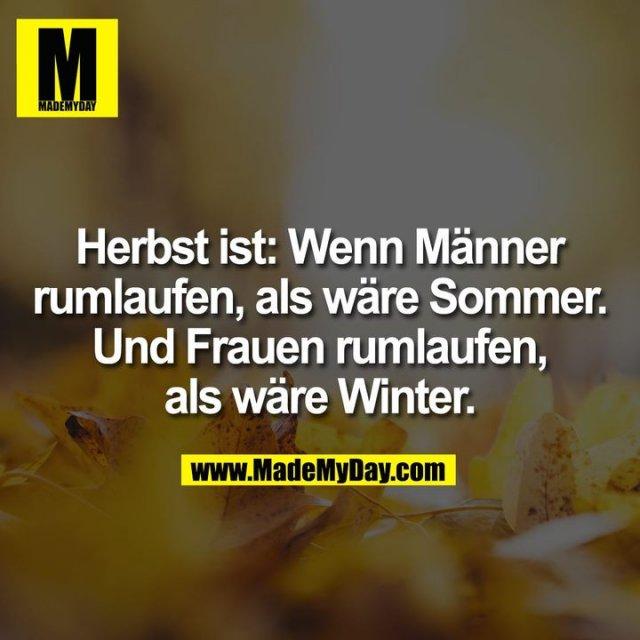 Herbst ist: Wenn Männer rumlaufen, als wäre Sommer. Und Frauen rumlaufen, als wäre Winter.