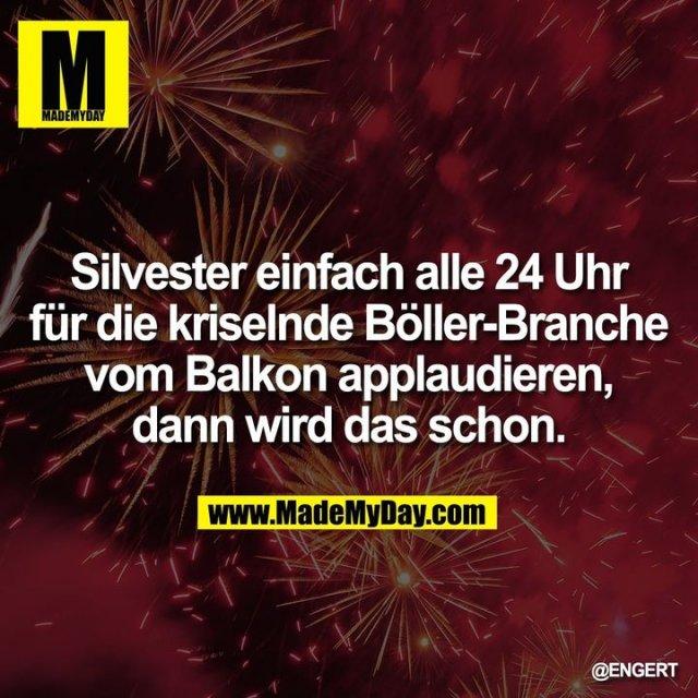 Silvester einfach alle 24 Uhr für die kriselnde Böller-Branche vom Balkon applaudieren, dann wird das schon.