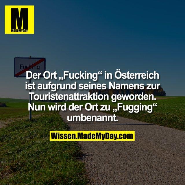 """Der Ort """"Fucking"""" in Österreich ist aufgrund seines Namens zur Touristenattraktion geworden. Nun wird der Ort zu """"Fugging"""" umbenannt."""