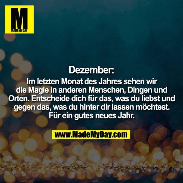 Dezember: Im letzten Monat des Jahres sehen wir die Magie in anderen Menschen, Dingen und Orten. Entscheide dich für das, was du liebst und gegen das, was du hinter dir lassen möchtest. Für ein gutes neues Jahr.