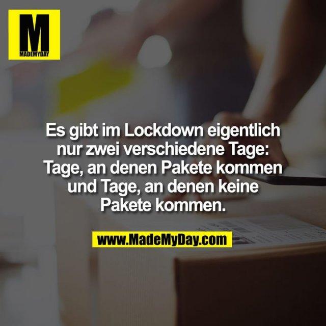Es gibt im Lockdown eigentlich nur zwei verschiedene Tage: Tage, an denen Pakete kommen und Tage, an denen keine Pakete kommen.