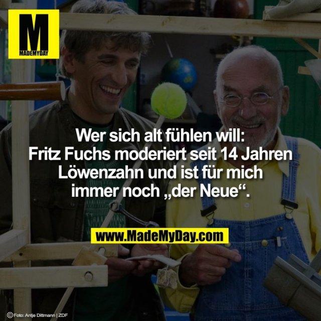 """Wer sich alt fühlen will:<br /> Fritz Fuchs moderiert seit 14 Jahren<br /> Löwenzahn und ist für mich<br /> immer noch """"der Neue""""."""