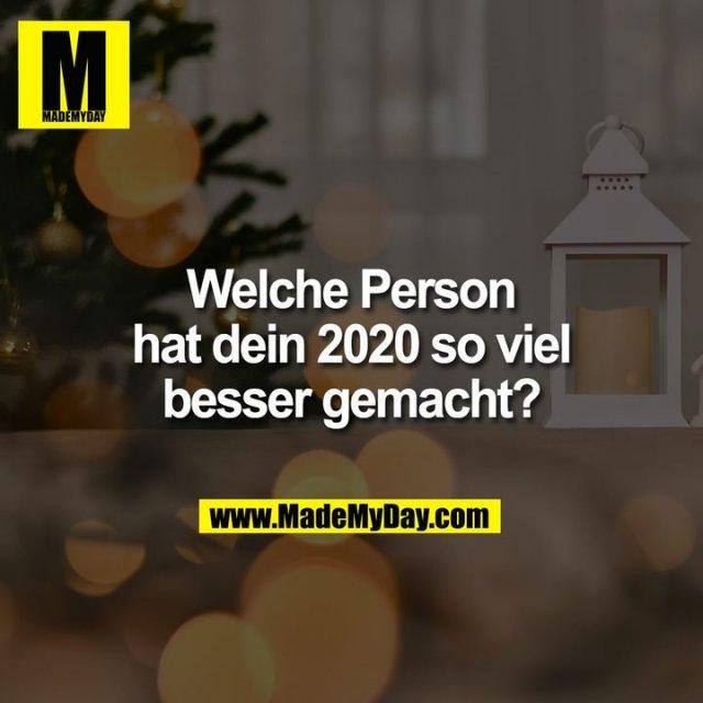 Welche Person hat dein 2020 so viel besser gemacht?