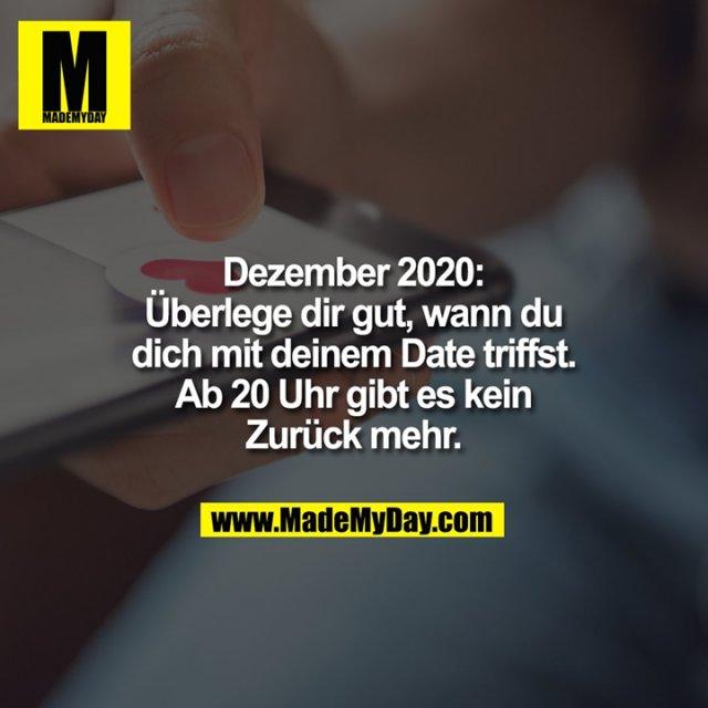 Dezember 2020: Überlege dir gut, wann du dich mit deinem Date triffst. Ab 20 Uhr gibt es kein Zurück mehr.